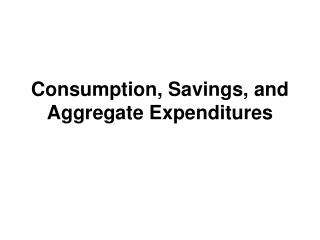 Consumption, Savings, and Aggregate Expenditures