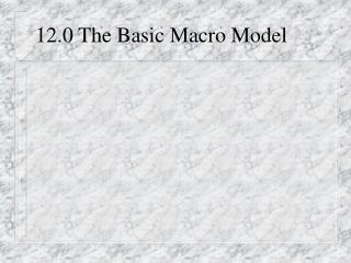 12.0 The Basic Macro Model