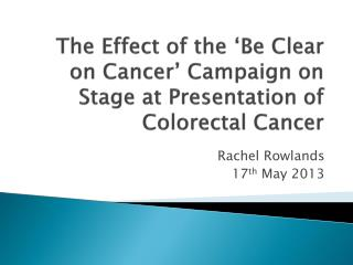 The Effect of the 'Be Clear on Cancer' Campaign on Stage at Presentation of Colorectal Cancer