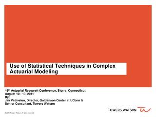 Use of Statistical Techniques in Complex Actuarial Modeling