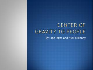 Center of Gravity to people