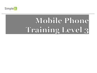 Mobile Phone Training Level  3