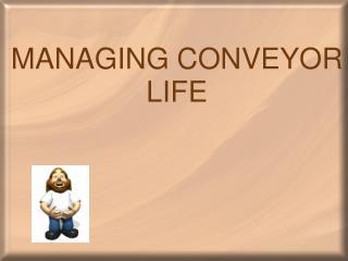 MANAGING CONVEYOR LIFE