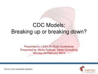 CDC Models: Breaking up or breaking down?