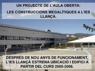 UN PROJECTE DE L'AULA OBERTA: LES CONSTRUCCIONS MEGALÍTIQUES A L'IES LLANÇÀ.