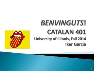 BENVINGUTS ! CATALAN 401 University of Illinois, Fall 2014 Iker Garcia