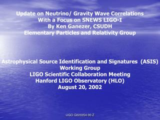 Update on Neutrino/ Gravity Wave Correlations With a Focus on SNEWS LIGO-I By Ken Ganezer, CSUDH