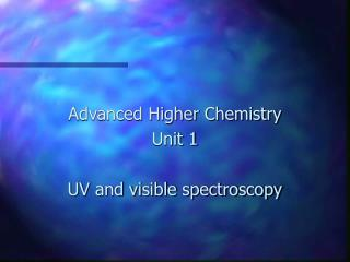 Advanced Higher Chemistry Unit 1 UV and visible spectroscopy