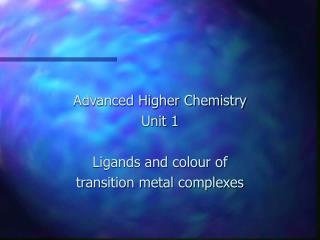 Advanced Higher Chemistry Unit 1 Ligands and colour of  transition metal complexes
