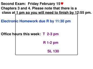 Second Exam:  Friday February 15  Chapters 3 and 4. Please note that there is a