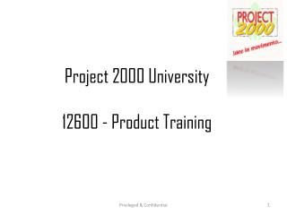 Project 2000 University 12600 - Product Training