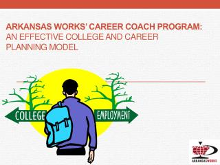 Arkansas Works� Career Coach Program:   an effective college and career  planning model