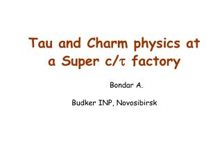 Tau and Charm physics at    a Super c/ t  factory             Bondar A. Budker INP, Novosibirsk