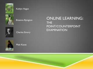Online Learning: The Point/Counterpoint Examination