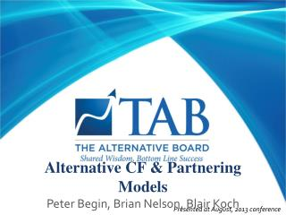 Alternative CF & Partnering Models Peter Begin, Brian Nelson, Blair  Koch