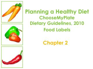 Planning a Healthy Diet ChooseMyPlate Dietary Guidelines, 2010          Food Labels