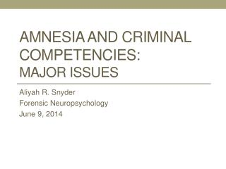 Amnesia and Criminal Competencies:  Major  issues