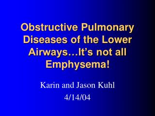 Obstructive Pulmonary Diseases of the Lower Airways…It's not all Emphysema!