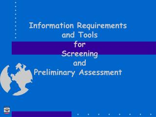 Information Requirements  and Tools  for  Screening  and  Preliminary Assessment