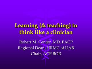 Learning (& teaching) to think like a clinician