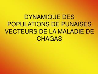 DYNAMIQUE DES POPULATIONS DE PUNAISES VECTEURS DE LA MALADIE DE CHAGAS