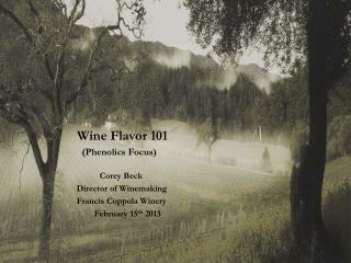 Wine Flavor 101 (Phenolics Focus) Corey Beck              Director of Winemaking