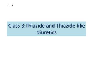 Class 3:Thiazide and  Thiazide -like diuretics