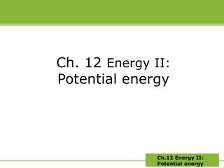 Ch. 12  Energy II: Potential energy
