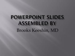 Powerpoint  Slides assembled by