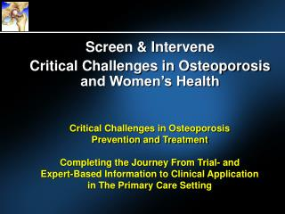 Critical Challenges in Osteoporosis Prevention and Treatment          Completing the Journey From Trial- and Expert-Base