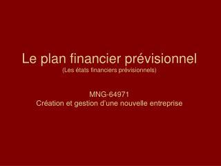 Le plan financier pr visionnel Les  tats financiers pr visionnels  MNG-64971  Cr ation et gestion d une nouvelle entrepr