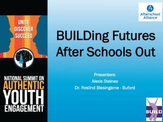 Presenters: Alexis  Steines Dr .  Roslind Blasingame  - Buford
