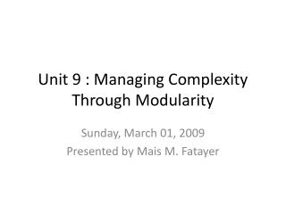 Unit 9 : Managing Complexity Through Modularity