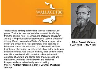 Alfred Russel Wallace  8 JAN 1823 – 7 NOV 1913