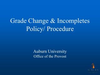 Grade Change & Incompletes Policy/ Procedure Auburn University Office of the Provost