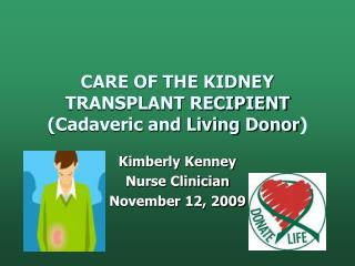 CARE OF THE KIDNEY TRANSPLANT RECIPIENT (Cadaveric and Living Donor )