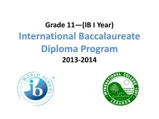Grade 11—(IB I Year) International Baccalaureate Diploma Program  2013-2014