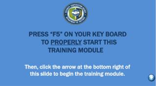 """PRESS """"F5"""" ON YOUR KEY BOARD      TO  PROPERLY  START THIS  TRAINING MODULE"""