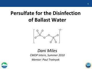 Persulfate for the Disinfection of Ballast Water  Dani Miles CMOP Intern, Summer 2010