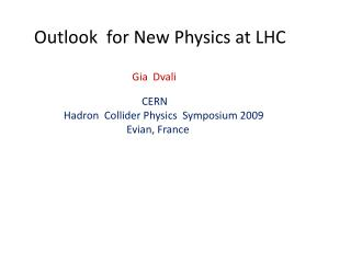 Outlook  for New Physics at LHC   Gia Dvali CERN   Hadron   Collider Physics  Symposium 2009