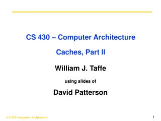 CS 430 – Computer Architecture Caches, Part II