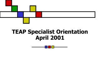 TEAP Specialist Orientation April 2001