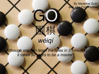 "G O 围棋 wéiqí ""Although one can learn the rules in 3 minutes, it takes 30 years to be a master"""