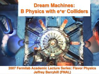 Dream Machines: B Physics with e + e -  Colliders