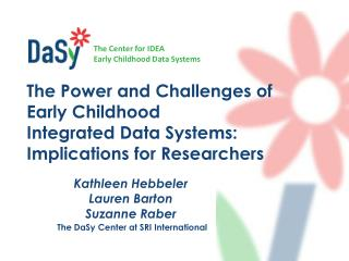 Kathleen Hebbeler Lauren Barton Suzanne Raber The  DaSy  Center at SRI International
