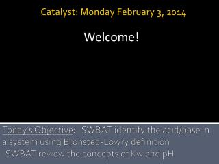 Catalyst:  Monday February 3,  2014