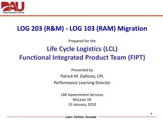 LOG 203 (R&M) - LOG 103 (RAM) Migration Prepared for the Life Cycle Logistics (LCL)