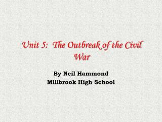 Unit 5:  The Outbreak of the Civil War