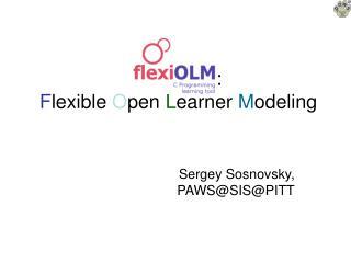 : F lexible  O pen  L earner  M odeling