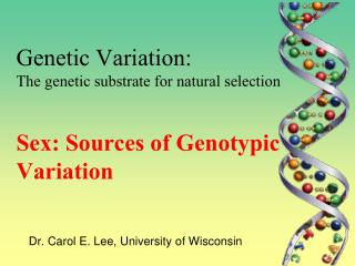 Genetic Variation: The genetic substrate for natural selection Sex: Sources of Genotypic Variation